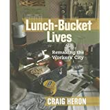 Lunch-Bucket Lives: Remaking the Workers' City