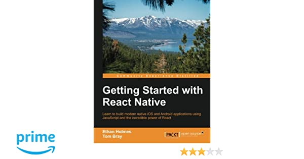 Getting Started with React Native: Ethan Holmes, Tom Bray
