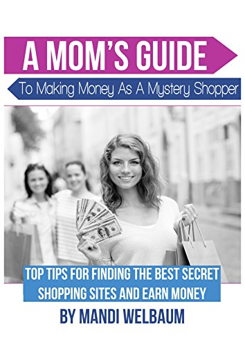 A Mom's Guide to Making Money as a Mystery Shopper: Top Tips for Finding the Best Secret Shopping Sites and Earn Money