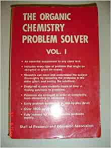 the organic chemistry problem solver vol volume staff of the organic chemistry problem solver vol 1 volume 1 staff of research and education association director dr m fogiel com books