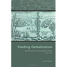 Feeding Globalization: Madagascar and the Provisioning Trade, 1600–1800
