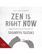 Zen Is Right Now: More Teaching Stories and Anecdotes of Shunryu Suzuki, Author of Zen Mind, Beginner's Mind