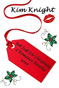 Not Just For Christmas: Romance Novella by [Knight, Kim]