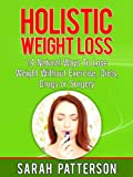 Holistic Weight Loss: 14 Natural Ways To Lose Weight Without Exercise, Diets, Drugs or Surgery (Weight Loss Tips)