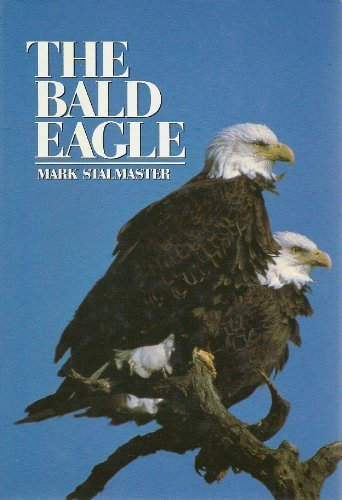 The Bald Eagle First edition by Stalmaster, Mark V. (1987) - Legends Bald Eagle