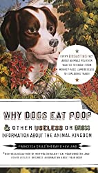Why Dogs Eat Poop, and Other Useless or Gross Information About the Animal Kingd