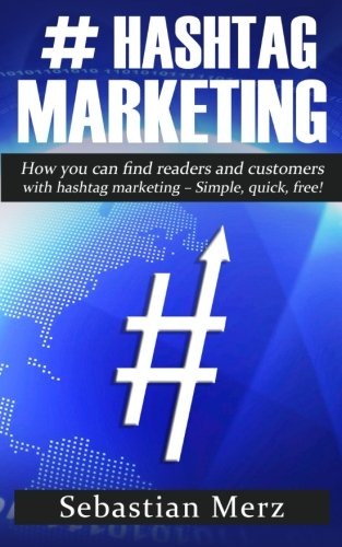# Hashtag-Marketing: How you can find readers and customers with hashtag marketing – Simple, quick, free!