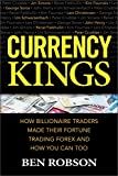 Currency Kings: How Billionaire Traders Made their Fortune Trading Forex and How You Can Too (Business Books)