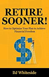 Retire Sooner!: How to Optimize Your Plan to Achieve Financial Freedom