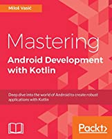 Mastering Android Development with Kotlin Front Cover