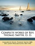 Complete Works of Rev Thomas Smyth, D D, Jean Adger Flinn and Thomas Smyth, 1149314060