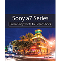 Sony a7 Series: From Snapshots to Great Shots book cover