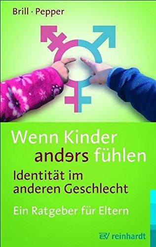 Wenn Kinder anders fühlen - Identität im anderen Geschlecht: Ein Ratgeber für Eltern
