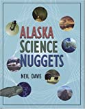 Alaska Science Nuggets, Neil Davis, 0912006382