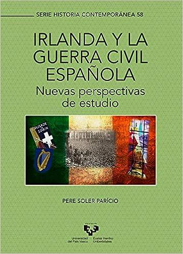 IRLANDA Y LA GUERRA CIVIL ESPAÑOLA.: Nuevas perspectivas de estudio: 58 Serie Historia Contemporánea: Amazon.es: Soler Parício, Pere: Libros