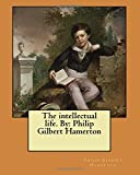 The intellectual life. By: Philip Gilbert Hamerton