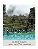 Chichen Itza, Machu Picchu, and Tenochtitlan: The Most Famous Cities of the Maya, Inca, and Aztec