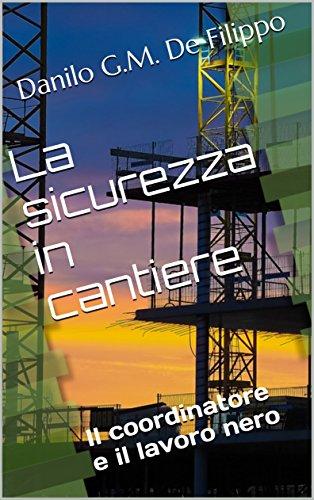 La sicurezza in cantiere: Il coordinatore e il lavoro nero (enewspro Vol. 1) (Italian Edition)