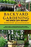 Backyard Gardening: No Space Left Behind - Turn A 1/4 Acre Backyard Into A Mega Garden