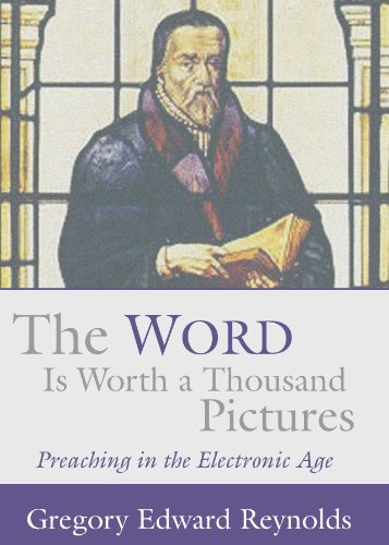 The Word is Worth a Thousand Pictures:  Preaching in the Electronic Age