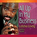 All Up in My Business Audiobook by Lutishia Lovely Narrated by Corey Allen