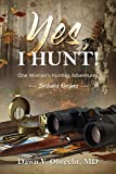 Yes, I Hunt! One Woman's Hunting Adventures