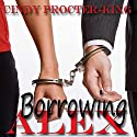 Borrowing Alex Audiobook by Cindy Procter-King Narrated by R.E. Chambliss