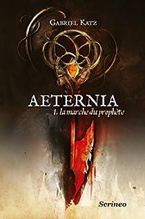 Aeternia, tome 1 : La Marche du Prophète par Katz