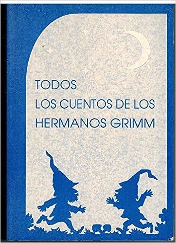 Todos los cuentos de los hermanos Grimm: HERMANOS GRIMM ...