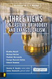 Three Views on Eastern Orthodoxy and Evangelicalism (Counterpoints: Bible and Theology)