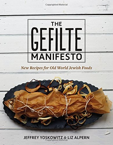 The Gefilte Manifesto: New Recipes for Old World Jewish Foods