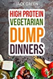 vegetarian slow food - Vegetarian: High Protein Dump Dinners-Whole Food Recipes On A Budget(Crockpot,Slowcooker,Cast Iron)