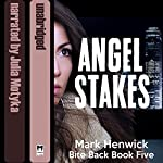 Angel Stakes: Bite Back, Book 5 | Mark Henwick