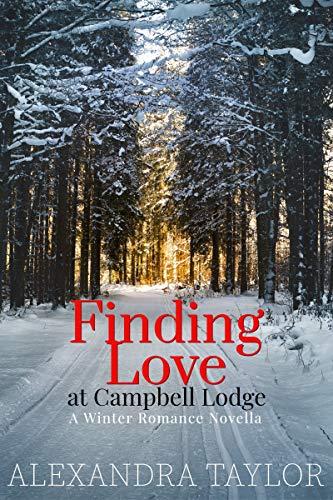 Finding Love at Campbell Lodge: A Winter Romance Novella ()