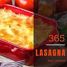 Lasagna 365: Enjoy 365 Days With Amazing Lasagna Recipes In Your Own Lasagna Cookbook! (Lasagna Recipe Book, Vegetarian Lasagna Cookbook, Camping Food Lasagna, Lasagna Meals) [Book 1]
