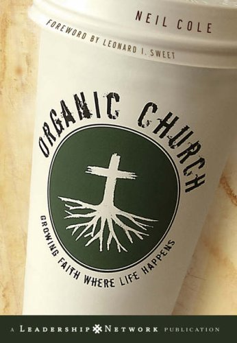 Organic Church: Growing Faith Where Life Happens (Jossey-Bass Leadership Network Series) by Neil Cole (7-Oct-2005) Hardcover