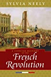 A Concise History of the French Revolution (Critical Issues in World and International History)