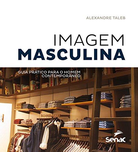 Imagem masculina: Guia prático para o homem contemporâneo