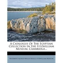 A Catalogue Of The Egyptian Collection In The Fitzwilliam Museum, Cambridge...