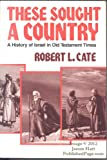 img - for These Sought a Country: A History of Israel in Old Testament Times book / textbook / text book
