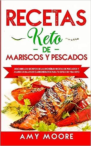 Recetas Keto de Mariscos y Pescados: Descubre los secretos de las recetas de pescados y mariscos bajos en carbohidratos increíbles para tu estilo de vida Keto (Spanish Edition)