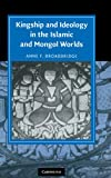 Kingship and Ideology in the Islamic and Mongol Worlds (Cambridge Studies in Islamic Civilization), Anne F. Broadbridge, 052185265X