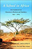 img - for A School in Africa : Peterhouse - Education in Rhodesia and Zimbabwe 1955-2005(Hardback) - 2005 Edition book / textbook / text book