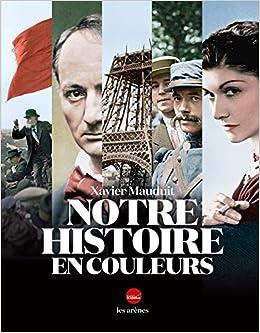 Amazon Fr Notre Histoire En Couleurs Xavier Mauduit Livres