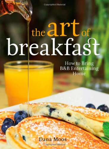 The Art of Breakfast: How to Bring B&B Entertaining Home ()
