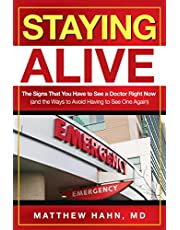 Staying Alive: The Signs That You Have to See a Doctor Right Now (and the Ways to Avoid Having to See One Again)