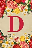 D: Monogram Initial D Journal for Women and Girls, Floral Design 6 x 9