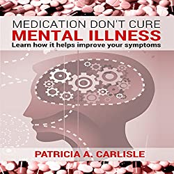 Medication Don't Cure Mental Illness
