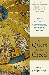 The Quest for the Creed: What the Apostles Really Believed, and Why It Matters