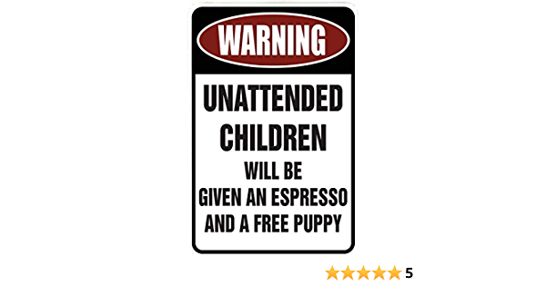 Unattended Children Will Be Given An Espresso And A Free Puppy, Funny Pool Sign